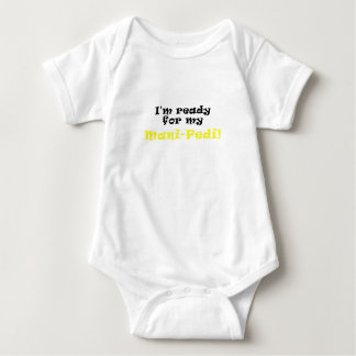 Im Ready for my Mani Pedi Baby Bodysuit