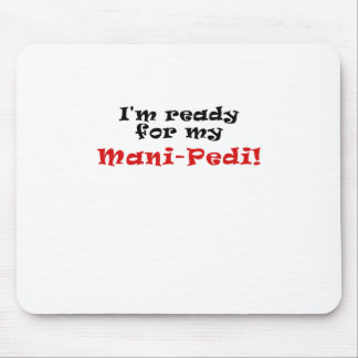 Im Ready for my Mani Pedi Mouse Pad