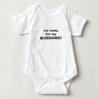 Im Ready for my Manicure Baby Bodysuit