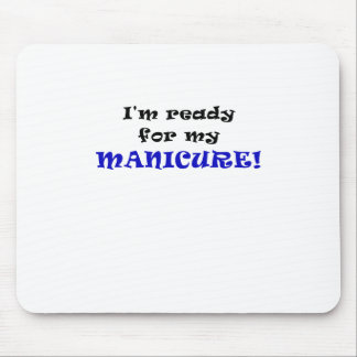 Im Ready for my Manicure Mouse Pad