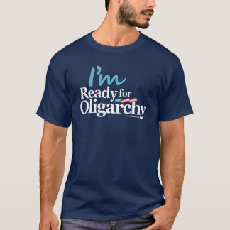 I'm Ready for Oligarchy Hillary Parody T-Shirt