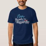 I'm Ready for Oligarchy Hillary Parody Tshirts