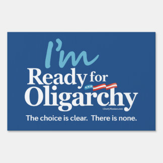 I'm Ready for Oligarchy Yard Sign