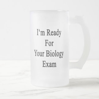 I'm Ready For Your Biology Exam 16 Oz Frosted Glass Beer Mug