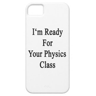 I'm Ready For Your Physics Class iPhone 5 Case