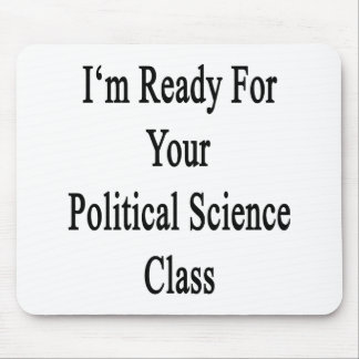 I'm Ready For Your Political Science Class Mouse Pads