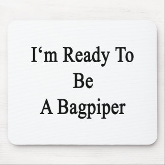 I'm Ready To Be A Bagpiper Mouse Pad
