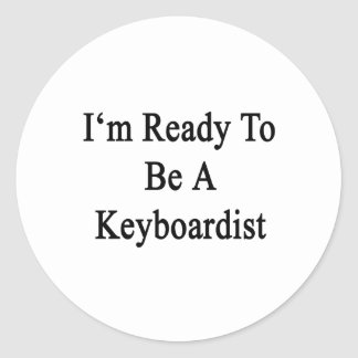 I'm Ready To Be A Keyboardist Stickers