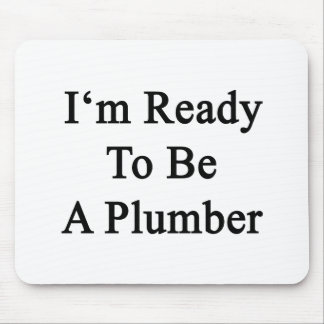 I'm Ready To Be A Plumber Mouse Pad