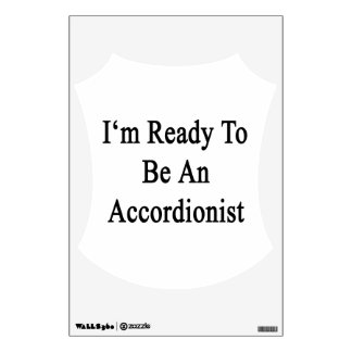 I'm Ready To Be An Accordionist Room Stickers