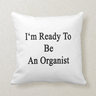 I'm Ready To Be An Organist Throw Pillow