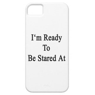 I'm Ready To Be Stared At iPhone 5 Case
