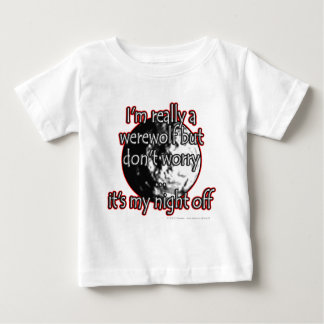 I'm really a werewolf but don't worry...it's my... baby T-Shirt