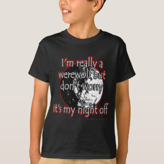 I'm really a werewolf but don't worry...it's my... T-Shirt