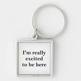 I'm Really Excited To Be Here Keychain