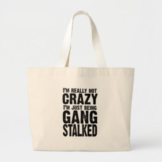 I'm really not crazy, I'm just being gangstalked Jumbo Tote Bag
