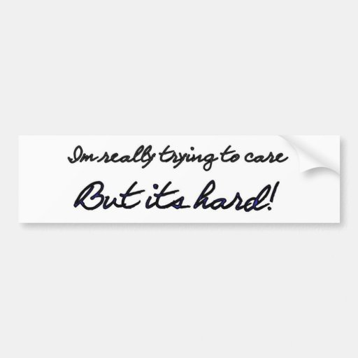 Im really trying to care car bumper sticker