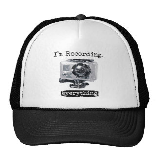 I'm Recording Everything Trucker Hat