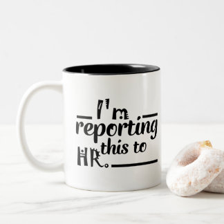 i'm reporting this to HR.  Coffee tea gift Two-Tone Coffee Mug