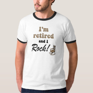 I'm retired and I rock! T Shirt