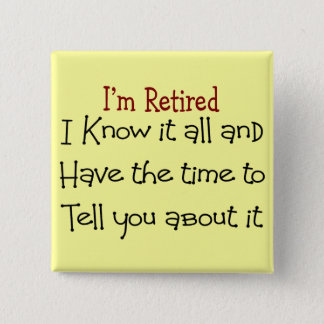 I'm Retired and Know it All Button