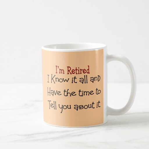 I'm Retired and Know it All Coffee Mugs