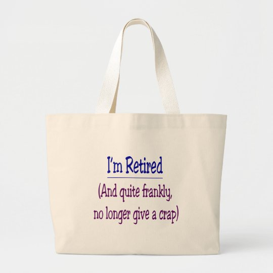 """I'm Retired and no longer give a Crap"" Large Tote Bag"