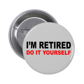 I'M RETIRED BUTTON