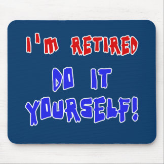 I'm Retired - Do it Yourself! Tshirts and Gifts Mouse Pad