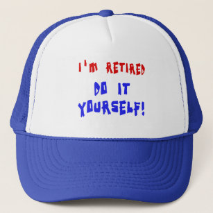 Im retired hats zazzle im retired do it yourself tshirts and gifts trucker hat solutioingenieria Gallery