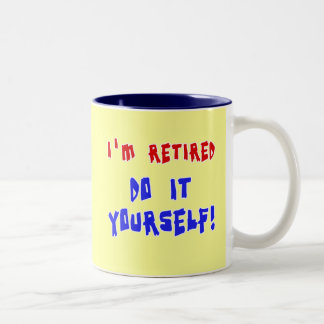 I'm Retired - Do it Yourself! Tshirts and Gifts Two-Tone Coffee Mug