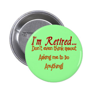 I'm Retired, Don't ask me to do anything Pin