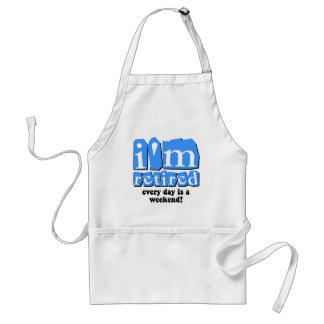 I'm retired. Every day is a weekend! Adult Apron