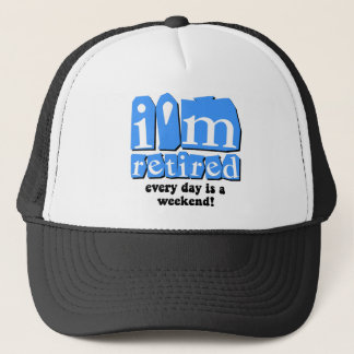 I'm retired. Every day is a weekend! Trucker Hat