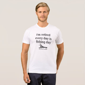Im retired every day is fising day T-Shirt