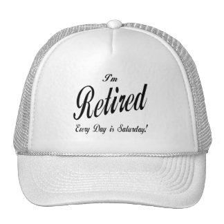 I'm Retired Every Day is Saturday blk Trucker Hat