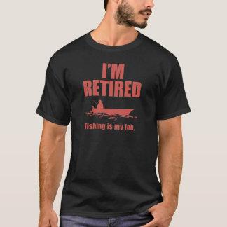 I'm Retired, Fishing Is My Job T-Shirt