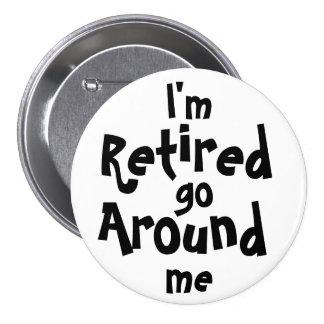 I'm Retired . . . Go Around Me Button