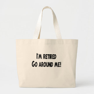 I'm Retired Go Around Me Large Tote Bag