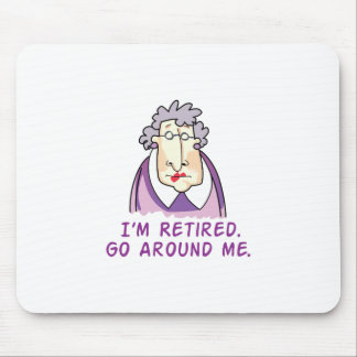 I'm Retired Go Around Me. Mouse Pad