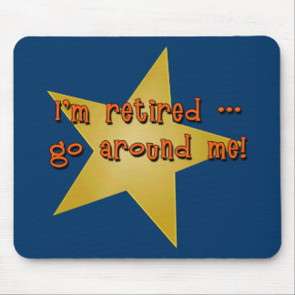 I'm Retired - Go Around Me Tshirts, Gifts Mouse Pad