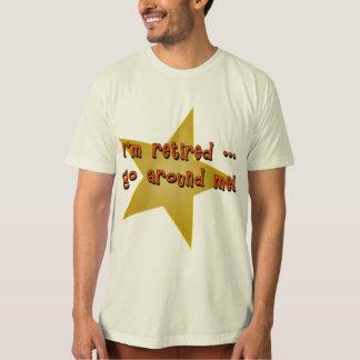 I'm Retired - Go Around Me Tshirts, Gifts T-Shirt