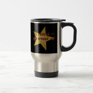 I'm Retired - Go Around Me Tshirts, Gifts Travel Mug