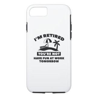 I'm Retired iPhone 7 Case