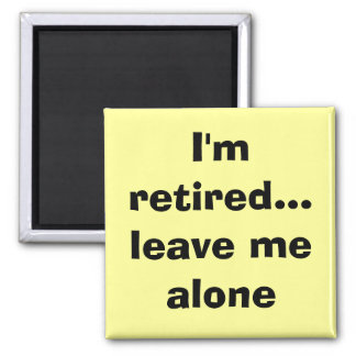 I'm retired...leave me alone magneet 2 inch square magnet