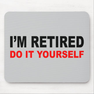 I'M RETIRED MOUSE PAD