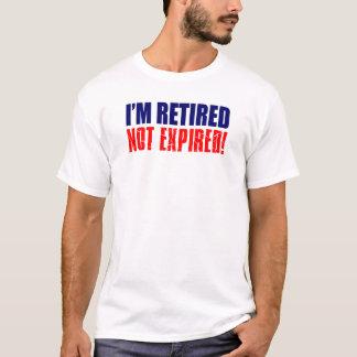 I'm Retired Not Expired T-Shirt