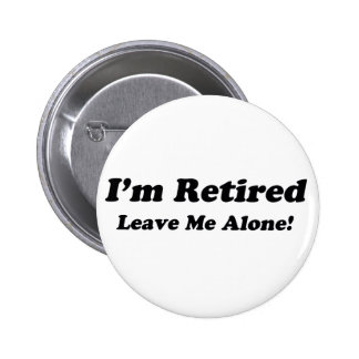 I'm Retired Pinback Button