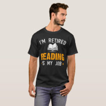 I'M Retired Reading Is My Job T-Shirt