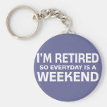 I'm Retired so Everyday is a Weekend! Keychain